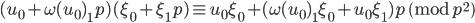 (u_0+\omega(u_0)_1p)(\xi_0+\xi_1p) \equiv u_0\xi_0+(\omega(u_0)_1\xi_0+u_0\xi_1)p\pmod{p^2}