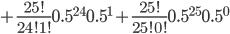 +frac{25!}{24!1!} 0.5^{24} 0.5^{1}+frac{25!}{25!0!} 0.5^{25} 0.5^{0}