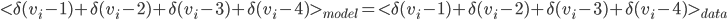 <\delta(v_i-1)+\delta(v_i-2)+\delta(v_i-3)+\delta(v_i-4)>_{model} = <\delta(v_i-1)+\delta(v_i-2)+\delta(v_i-3)+\delta(v_i-4)>_{data}