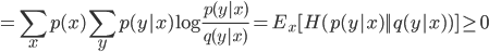 =  \displaystyle \sum_{x}p(x)\sum_y p(y | x)\log\frac{p(y | x)}{q(y|x)} = E_x[H(p(y|x) || q(y|x))] \ge 0