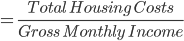 = \frac{Total \quad Housing \quad Costs}{Gross \quad Monthly \quad Income}