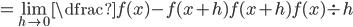 = \displaystyle\lim_{h\to 0}\dfrac{f(x)-f(x+h)}{f(x+h)f(x)} \div h