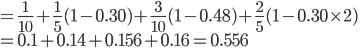 = \frac{1}{10} + \frac{1}{5}(1-0.30) + \frac{3}{10}(1-0.48) + \frac{2}{5}(1-0.30\times 2)\\=0.1+0.14+0.156+0.16=0.556