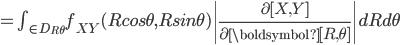 = \int_{ \in D_{R\theta}} f_{XY}(Rcos\theta,Rsin\theta)\left|\frac{\partial[X, Y]}{\partial \boldsymbol{[R,\theta]}}\right|dRd\theta