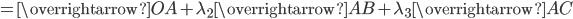 = \overrightarrow{OA} + \lambda_{2} \overrightarrow{AB} + \lambda_{3} \overrightarrow{AC}