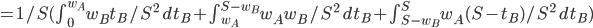 = 1/S (\int_0^{w_A} w_Bt_B/S^2\ dt_B + \int_{w_A}^{S-w_B} w_Aw_B/S^2\ dt_B + \int_{S-w_B}^{S} w_A(S-t_B)/S^2\ dt_B)