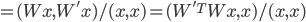 =(Wx,W'x)/(x,x) = (W'^{T}Wx,x)/(x,x)