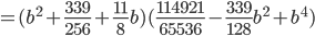 =(b^2+\frac{339}{256}+\frac{11}{8}b)(\frac{114921}{65536}-\frac{339}{128}b^2+b^4)