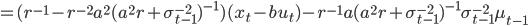 =(r^{-1}-r^{-2}a^{2}(a^{2}r+\sigma_{t-1}^{-2})^{-1})(x_t-bu_t)-r^{-1}a(a^{2}r+\sigma_{t-1}^{-2})^{-1}\sigma_{t-1}^{-2}\mu_{t-1}