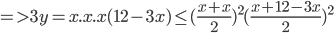 => 3y = x.x.x(12 - 3x) \le {({{x + x} \over 2})^2}{({{x + 12 - 3x} \over 2})^2}