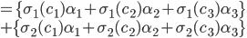 =\{\sigma_1(c_1)\alpha_1+\sigma_1(c_2)\alpha_2 + \sigma_1(c_3)\alpha_3\}\\+\{\sigma_2(c_1)\alpha_1+\sigma_2(c_2)\alpha_2 + \sigma_2(c_3)\alpha_3\}