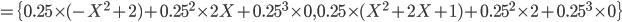 =\{0.25 \times (-X^2+2) + 0.25^2 \times 2X + 0.25^3 \times 0, 0.25 \times (X^2+2X+1) + 0.25^2 \times 2 + 0.25^3 \times 0\}