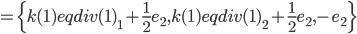 =\{k(1) eqdiv(1)_1+\frac{1}{2}e_2,k(1) eqdiv(1)_2+\frac{1}{2}e_2,-e_2\}