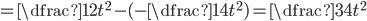 =\dfrac{1}{2}t^2-(-\dfrac{1}{4}t^2)=\dfrac{3}{4}t^2