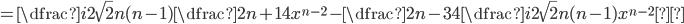 =\dfrac{i}{2\sqrt{2}} n(n-1) \dfrac{2n+1}{4} x^{n-2} - \dfrac{2n-3}{4}\dfrac{i}{2\sqrt{2}} n(n-1)x^{n-2}