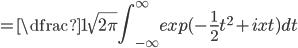 =\displaystyle \dfrac{1}{\sqrt{2\pi}} \int_{-\infty}^{\infty} exp(-\frac{1}{2}t^{2} +ixt ) dt