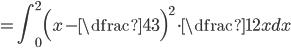 =\displaystyle \int_0^2 \Bigl(x-\dfrac{4}{3}\Bigr)^2\cdot \dfrac{1}{2}xdx