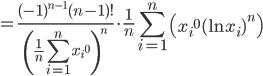 =\displaystyle\frac{(-1)^{n-1}(n-1)!}{\left(\displaystyle\frac1n\displaystyle\sum^n_{i=1}{x_i}^0\right)^n}\cdot \displaystyle\frac{1}{n}\sum^n_{i=1}{\left({x_i}^0(\ln{x_i})^n\right)}