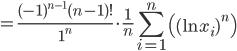 =\displaystyle\frac{(-1)^{n-1}(n-1)!}{1^n}\cdot \displaystyle\frac{1}{n}\sum^n_{i=1}{\left((\ln{x_i})^n\right)}