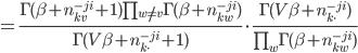 =\frac{\Gamma(\beta+n_{kv}^{-ji}+1)\prod_{w\neq v}\Gamma(\beta+n_{kw}^{-ji})}{\Gamma(V\beta+n_{k\cdot}^{-ji}+1)}\cdot\frac{\Gamma(V\beta+n_{k\cdot}^{-ji})}{\prod_{w}\Gamma(\beta+n_{kw}^{-ji})}