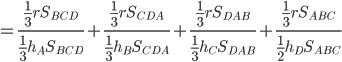 =\frac{\frac{1}{3}rS_{BCD}}{\frac{1}{3}h_AS_{BCD}}+\frac{\frac{1}{3}rS_{CDA}}{\frac{1}{3}h_BS_{CDA}}+\frac{\frac{1}{3}rS_{DAB}}{\frac{1}{3}h_CS_{DAB}}+\frac{\frac{1}{3}rS_{ABC}}{\frac{1}{2}h_DS_{ABC}}