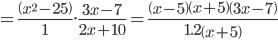 =\frac{\left(x^2-25\right)}{1}.\frac{3x-7}{2x+10}=\frac{\left(x-5\right)\left(x+5\right)\left(3x-7\right)}{1.2\left(x+5\right)}