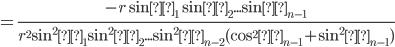=\frac{-r \sinθ_1 \sinθ_2... \sinθ_{n-1}}{r^2 \sin^2θ_1 \sin^2θ_2... \sin^2θ_{n-2} (\cos^2θ_{n-1}+ \sin^2θ_{n-1})}