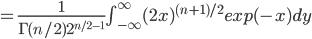 =\frac{1}{\Gamma(n/2)2^{n/2-1}}\int^\infty_{-\infty}(2x)^{(n+1)/2}exp(-x)dy