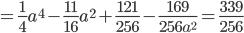 =\frac{1}{4}a^4-\frac{11}{16}a^2+\frac{121}{256}-\frac{169}{256a^2}=\frac{339}{256}