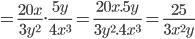 =\frac{20x}{3y^2}.\frac{5y}{4x^3}=\frac{20x.5y}{3y^2.4x^3}=\frac{25}{3x^2y}