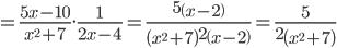 =\frac{5x-10}{x^2+7}.\frac{1}{2x-4}=\frac{5\left(x-2\right)}{\left(x^2+7\right)2\left(x-2\right)}=\frac{5}{2\left(x^2+7\right)}