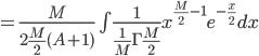=\frac{M}{2\frac{M}{2}(A+1)}\int \frac{1}{\frac{1}{M}\Gamma{\frac{M}{2}}} x^{\frac{M}{2}-1}e^{-\frac{x}{2}} dx