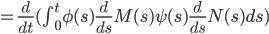 =\frac{d}{dt} (\int_0^t \phi(s)\frac{d}{ds}M(s) \psi(s)\frac{d}{ds}N(s) ds)