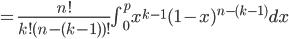 =\frac{n!}{k!(n-(k-1) )!}\int^p_{0}x^{k-1}(1-x)^{n-(k-1)}dx
