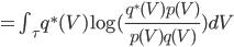 =\int_\tau q^*(V) \log (\frac{q^*(V) p(V)} {p(V) q(V)}) dV