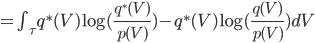 =\int_\tau q^*(V) \log (\frac{q^*(V)}{p(V)}) - q^*(V) \log (\frac{q(V)}{p(V)}) dV