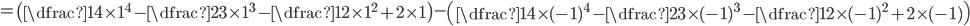=\left(\dfrac{1}{4}\times 1^4-\dfrac{2}{3}\times 1^3-\dfrac{1}{2}\times 1^2+2\times 1 \right)-\left(\dfrac{1}{4}\times (-1)^4-\dfrac{2}{3}\times (-1)^3-\dfrac{1}{2}\times (-1)^2+2\times (-1) \right)