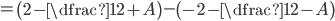 =\left(2-\dfrac{1}{2}+A\right)-\left(-2-\dfrac{1}{2}-A \right)