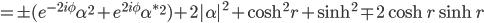 =\pm(e^{-2i\phi}\alpha^2+e^{2i\phi}\alpha^{*2})+2|\alpha|^2 + \cosh^2r+\sinh^2\mp 2\cosh r\sinh r