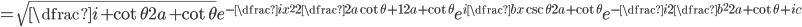 =\sqrt{\dfrac{i+\cot\theta}{2a+\cot\theta}}e^{-\dfrac{ix^2}{2}\dfrac{2a\cot\theta+1}{2a+\cot\theta}}e^{i\dfrac{bx\csc\theta}{2a+\cot\theta}}e^{-\dfrac{i}{2}\dfrac{b^2}{2a+\cot\theta}+ic}