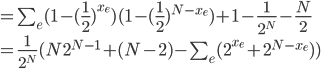 =\sum_e (1-(\frac{1}{2})^{x_e})(1-(\frac{1}{2})^{N-x_e})+1-\frac{1}{2^N}-\frac{N}{2} \\ =\frac{1}{2^N}(N2^{N-1}+(N-2)-\sum_e (2^{x_e}+2^{N-x_e}))