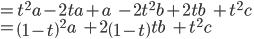 ={ t }^{ 2 }a-2ta+a\quad \quad -2{ t }^{ 2 }b+2tb\quad \quad +{ t }^{ 2 }c\\ ={ \left( 1-t \right)  }^{ 2 }a\quad \quad +2\left( 1-t \right) tb\quad \quad +{ t }^{ 2 }c