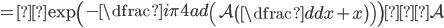 =\exp \left(-\dfrac{i\pi}{4} ad\left( \mathcal{A} \left( \dfrac{d}{dx}+x \right) \right) \right) ・\mathcal{A}
