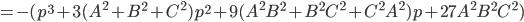 =-( p^3+3(A^2+B^2+C^2)p^2+9(A^2 B^2 + B^2 C^2 + C^2 A^2)p+27A^2 B^2 C^2)