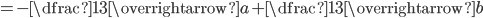 =-\dfrac{1}{3}\overrightarrow{a}+\dfrac{1}{3}\overrightarrow{b}