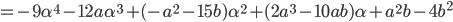 =-9\alpha^4-12a\alpha^3+(-a^2-15b)\alpha^2+(2a^3-10ab)\alpha+a^2 b-4b^2