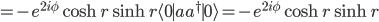 =-e^{2i\phi}\cosh r\sinh r{\langle 0\mid}aa^\dagger{\mid 0\rangle}=-e^{2i\phi}\cosh r\sinh r