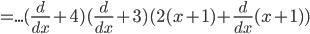 =...(\frac{d}{dx}+4)(\frac{d}{dx}+3)(2(x+1)+\frac{d}{dx} (x+1))