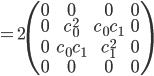 =2\begin{pmatrix}0&0&0&0\\0&c_0^2&c_0c_1&0\\0&c_0c_1&c_1^2&0\\0&0&0&0\end{pmatrix}