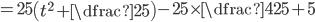 =25\left(t^2+\dfrac{2}{5}\right)-25\times\dfrac{4}{25}+5